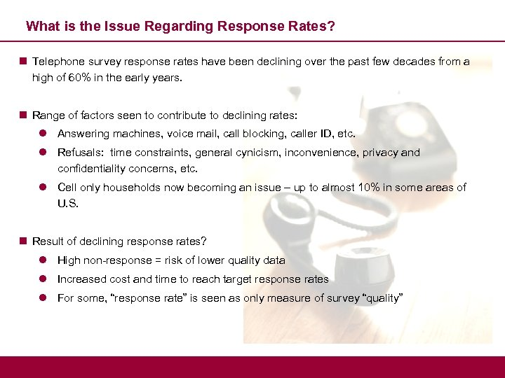 What is the Issue Regarding Response Rates? n Telephone survey response rates have been