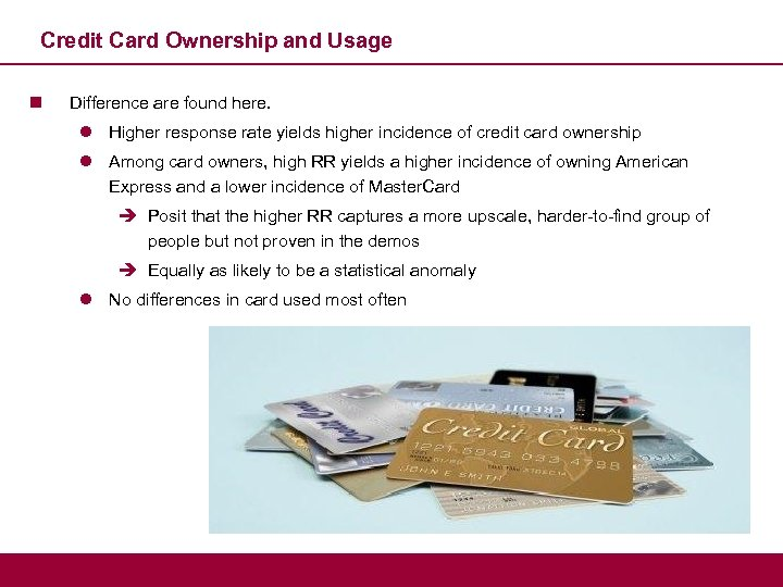 Credit Card Ownership and Usage n Difference are found here. l Higher response rate