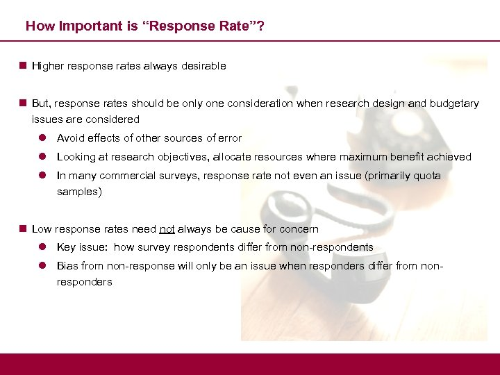 """How Important is """"Response Rate""""? n Higher response rates always desirable n But, response"""