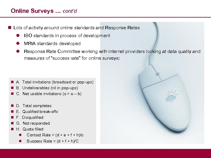 Online Surveys … cont'd n Lots of activity around online standards and Response Rates