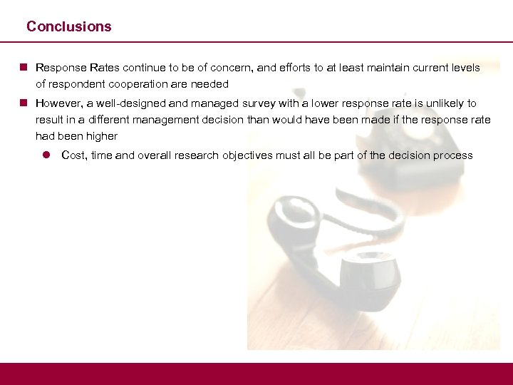 Conclusions n Response Rates continue to be of concern, and efforts to at least