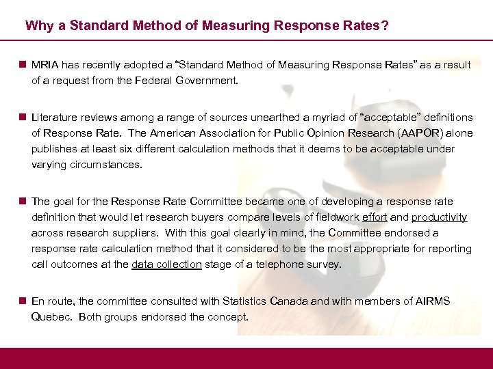 Why a Standard Method of Measuring Response Rates? n MRIA has recently adopted a