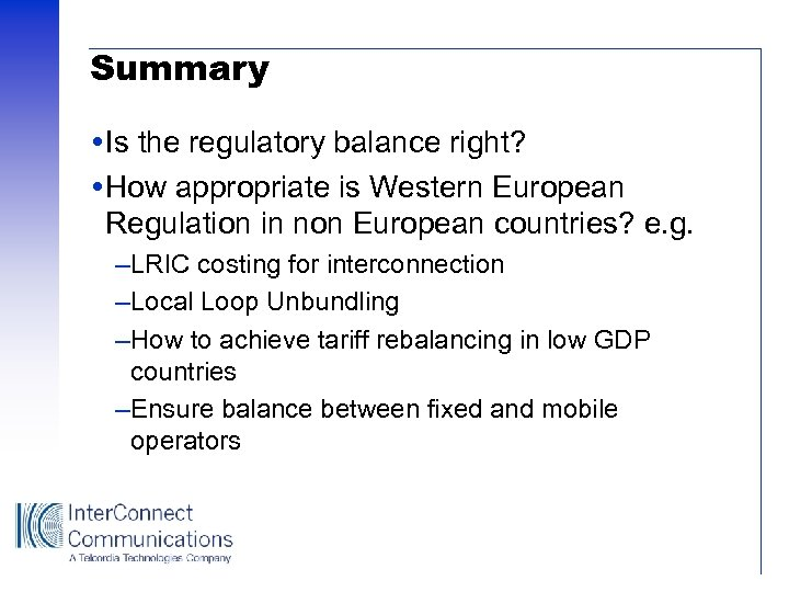 Summary Is the regulatory balance right? How appropriate is Western European Regulation in non