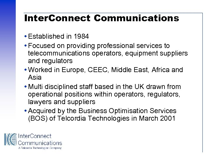 Inter. Connect Communications Established in 1984 Focused on providing professional services to telecommunications operators,
