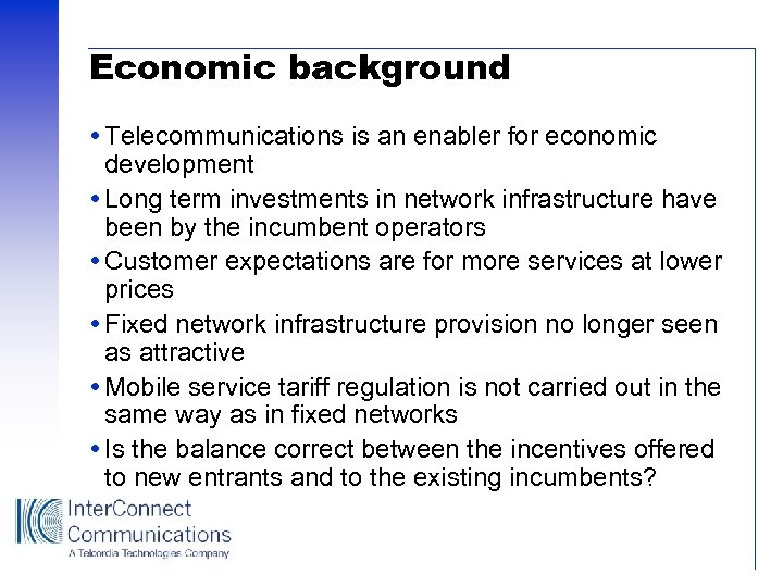Economic background Telecommunications is an enabler for economic development Long term investments in network
