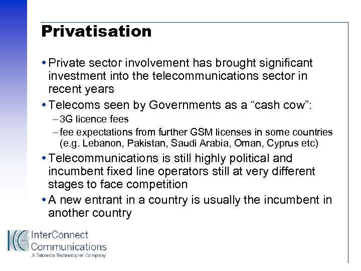 Privatisation Private sector involvement has brought significant investment into the telecommunications sector in recent