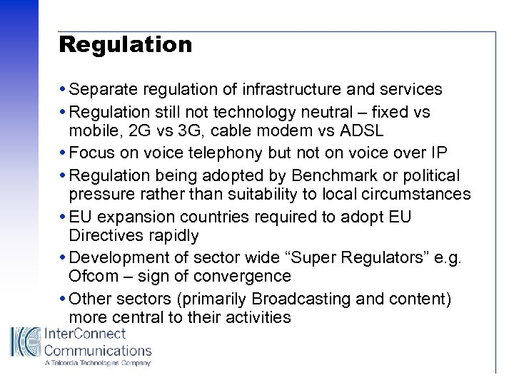 Regulation Separate regulation of infrastructure and services Regulation still not technology neutral – fixed
