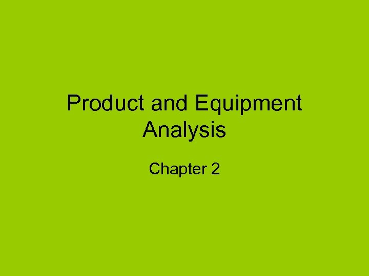 Product and Equipment Analysis Chapter 2