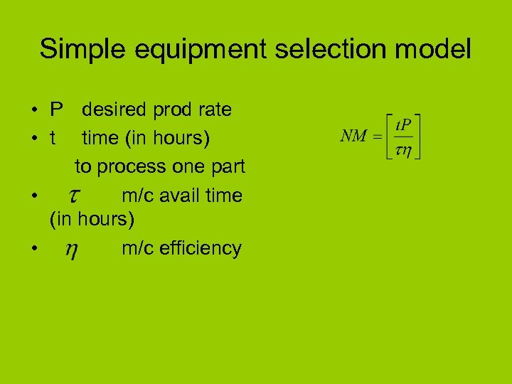 Simple equipment selection model • P desired prod rate • t time (in hours)