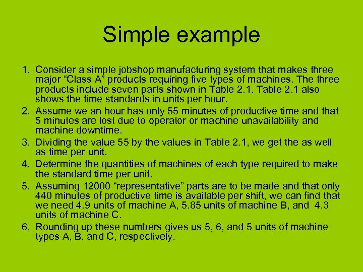 "Simple example 1. Consider a simple jobshop manufacturing system that makes three major ""Class"