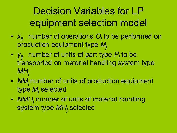 Decision Variables for LP equipment selection model • xij number of operations Oi to