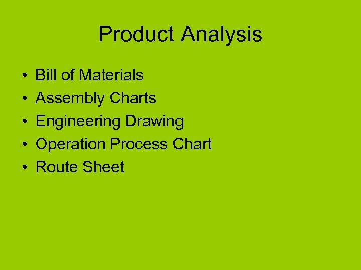 Product Analysis • • • Bill of Materials Assembly Charts Engineering Drawing Operation Process