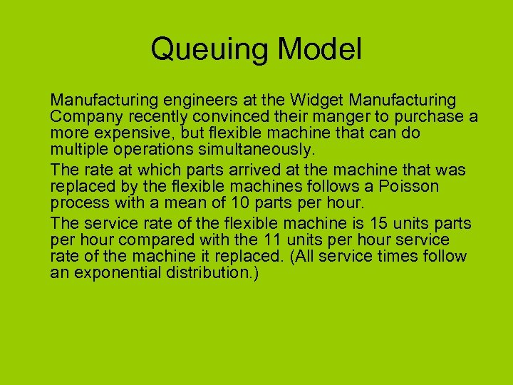 Queuing Model Manufacturing engineers at the Widget Manufacturing Company recently convinced their manger to