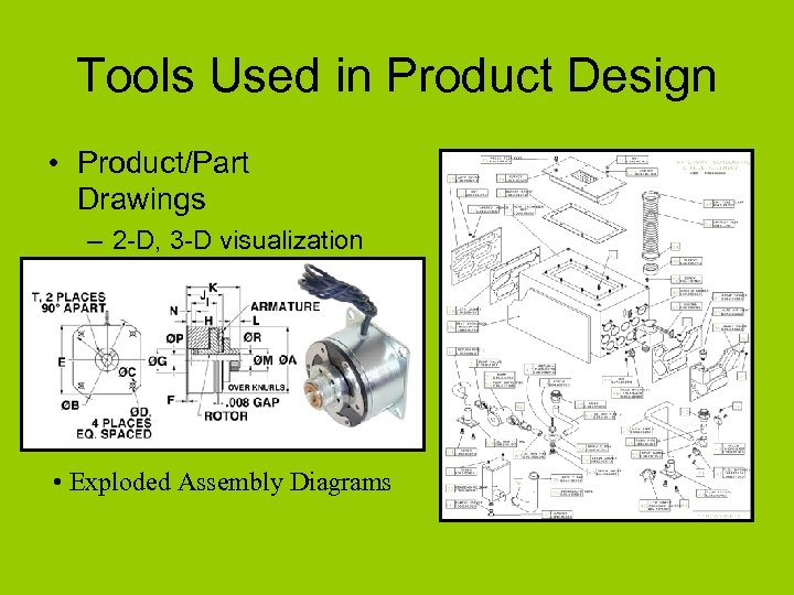 Tools Used in Product Design • Product/Part Drawings – 2 -D, 3 -D visualization