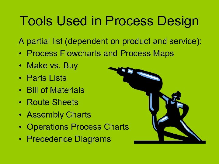 Tools Used in Process Design A partial list (dependent on product and service): •