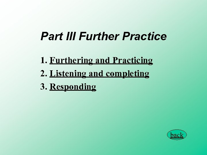 Part III Further Practice 1. Furthering and Practicing 2. Listening and completing 3. Responding