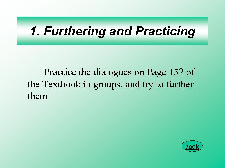1. Furthering and Practicing Practice the dialogues on Page 152 of the Textbook in