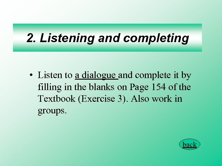2. Listening and completing • Listen to a dialogue and complete it by filling