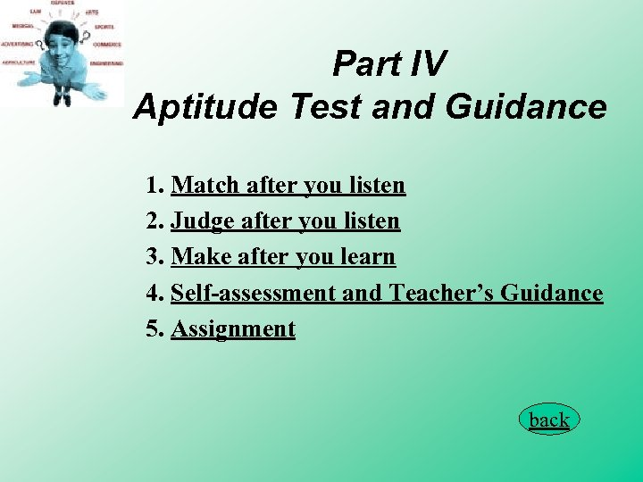 Part IV Aptitude Test and Guidance 1. Match after you listen 2. Judge after