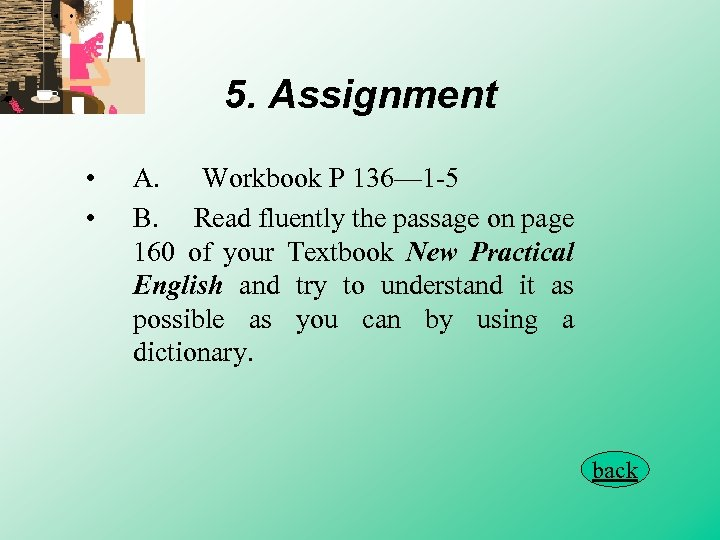 5. Assignment • • A. Workbook P 136— 1 -5 B. Read fluently the