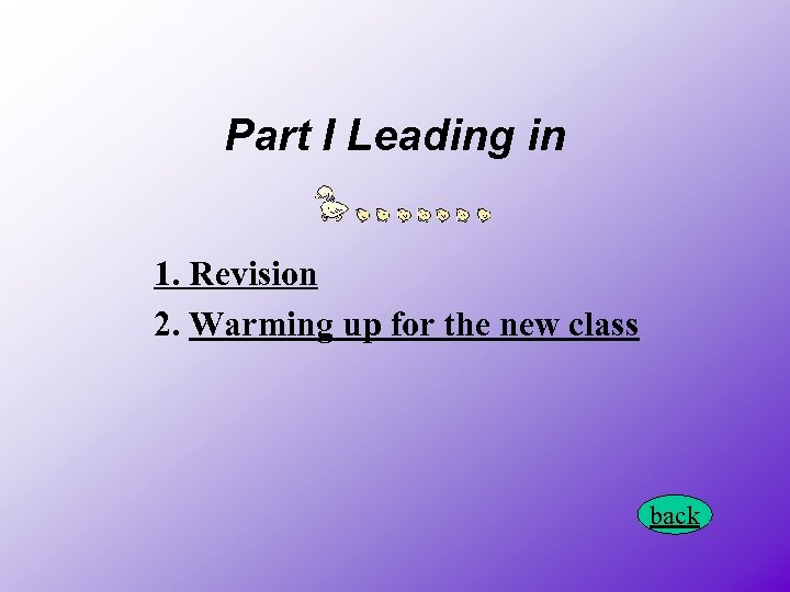 Part I Leading in 1. Revision 2. Warming up for the new class back