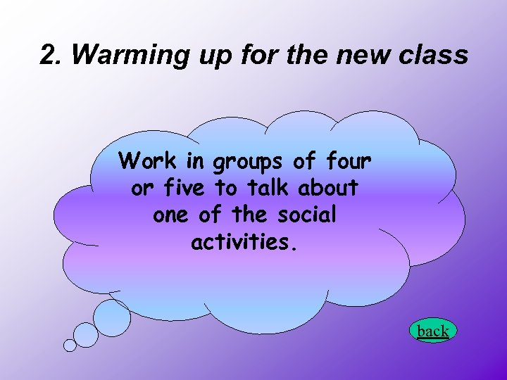 2. Warming up for the new class Work in groups of four or five