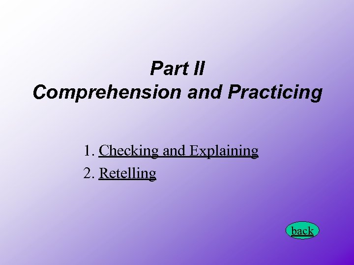 Part II Comprehension and Practicing 1. Checking and Explaining 2. Retelling back
