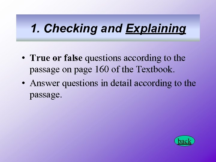 1. Checking and Explaining • True or false questions according to the passage on