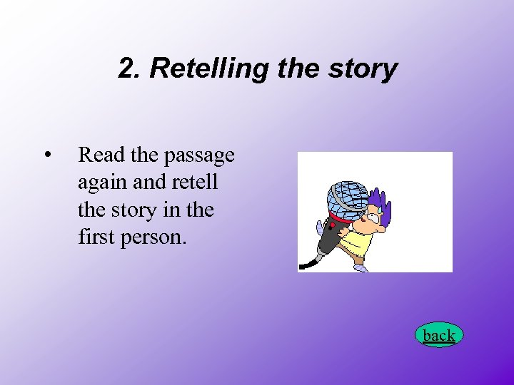2. Retelling the story • Read the passage again and retell the story in