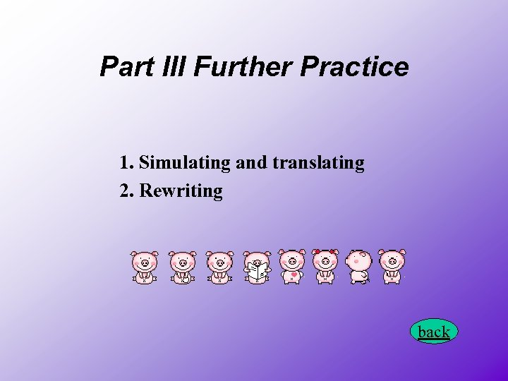 Part III Further Practice 1. Simulating and translating 2. Rewriting back