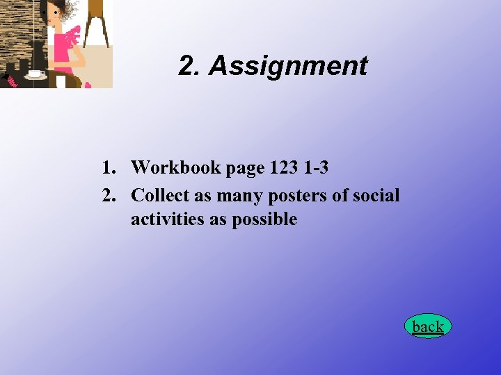 2. Assignment 1. Workbook page 123 1 -3 2. Collect as many posters of