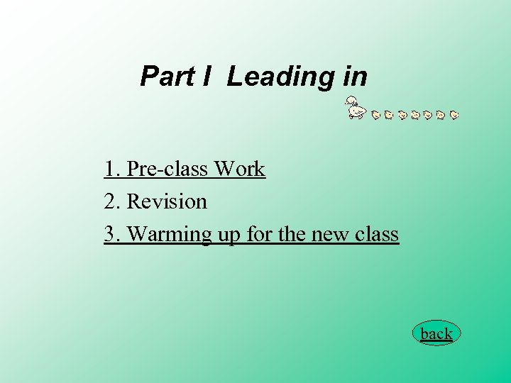 Part I Leading in 1. Pre-class Work 2. Revision 3. Warming up for the