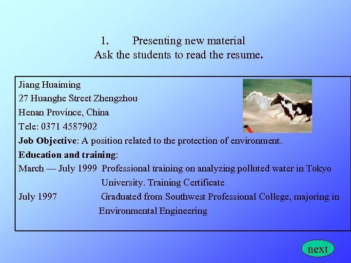 1. Presenting new material Ask the students to read the resume. Jiang Huaiming