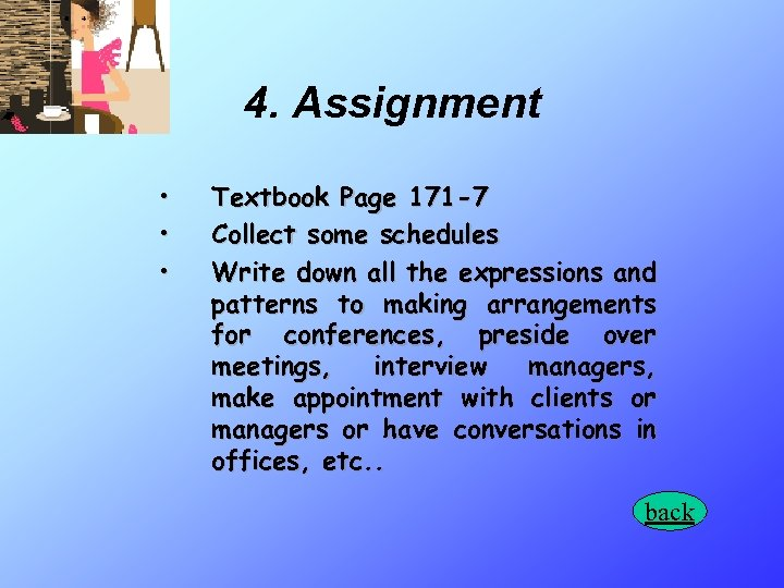 4. Assignment • • • Textbook Page 171 -7 Collect some schedules Write down