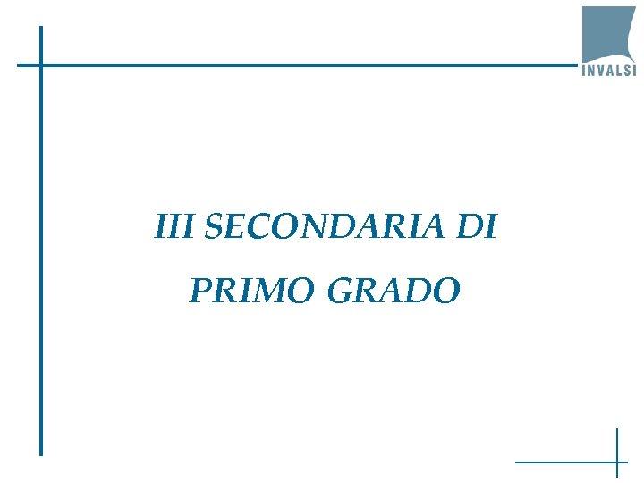 III SECONDARIA DI PRIMO GRADO