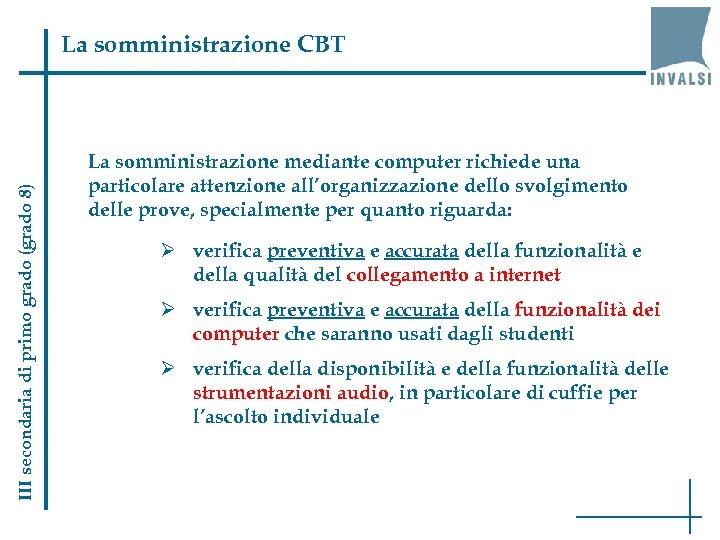 III secondaria di primo grado (grado 8) La somministrazione CBT La somministrazione mediante computer