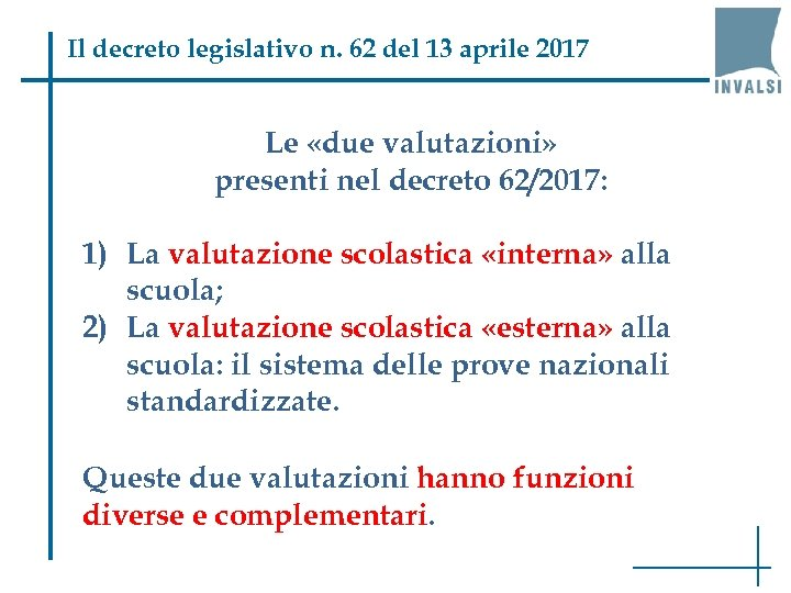 Il decreto legislativo n. 62 del 13 aprile 2017 Le «due valutazioni» presenti nel