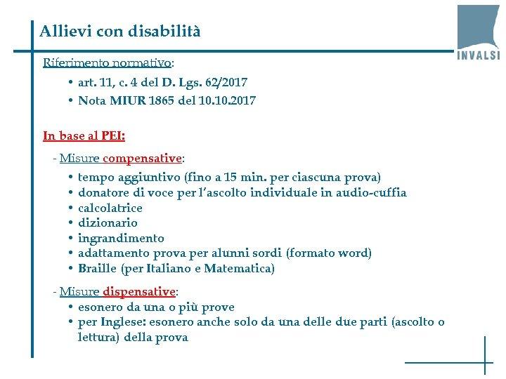 Allievi con disabilità Riferimento normativo: • art. 11, c. 4 del D. Lgs. 62/2017