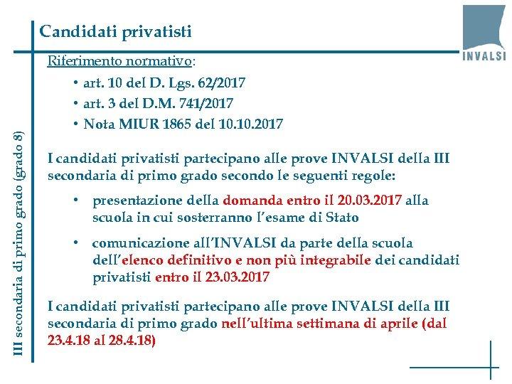 Candidati privatisti III secondaria di primo grado (grado 8) Riferimento normativo: • art. 10