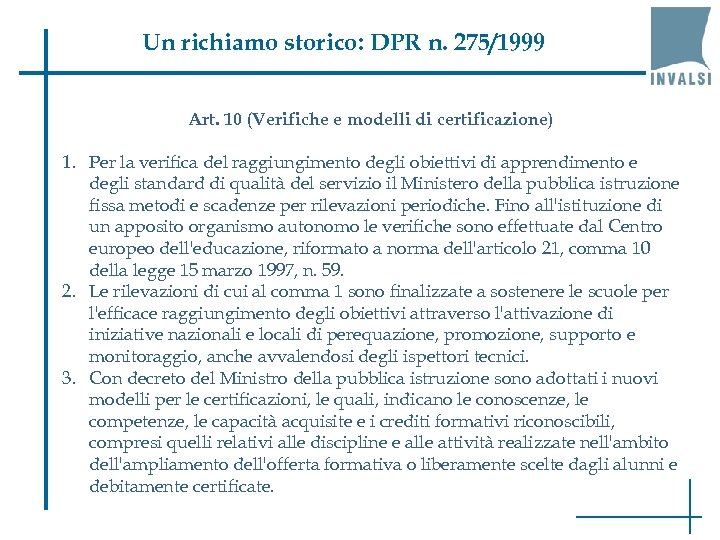 Un richiamo storico: DPR n. 275/1999 Art. 10 (Verifiche e modelli di certificazione) 1.