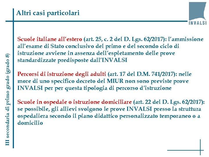 III secondaria di primo grado (grado 8) Altri casi particolari Scuole italiane all'estero (art.