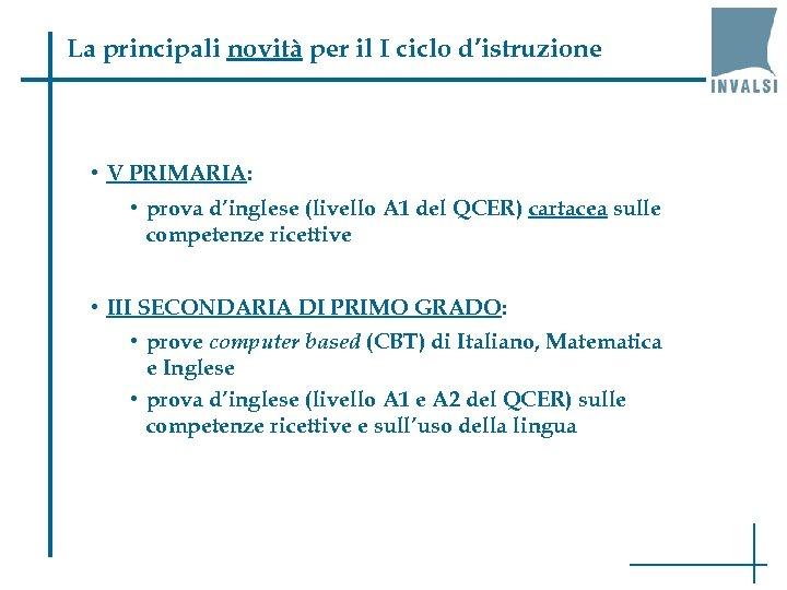 La principali novità per il I ciclo d'istruzione • V PRIMARIA: • prova d'inglese