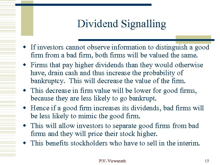 Dividend Signalling w If investors cannot observe information to distinguish a good firm from