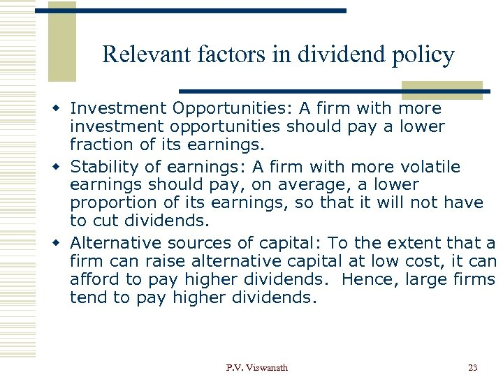 Relevant factors in dividend policy w Investment Opportunities: A firm with more investment opportunities