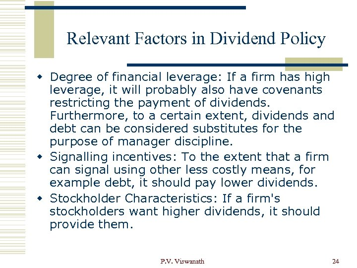 Relevant Factors in Dividend Policy w Degree of financial leverage: If a firm has