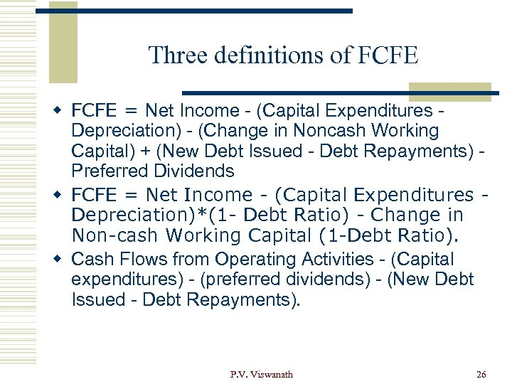 Three definitions of FCFE w FCFE = Net Income - (Capital Expenditures Depreciation) -
