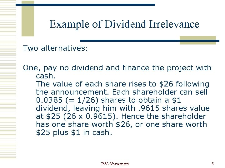 Example of Dividend Irrelevance Two alternatives: One, pay no dividend and finance the project