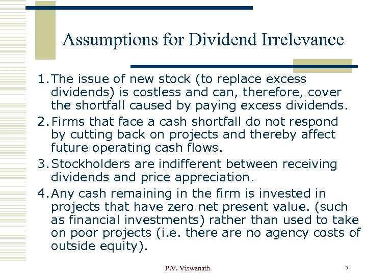 Assumptions for Dividend Irrelevance 1. The issue of new stock (to replace excess dividends)