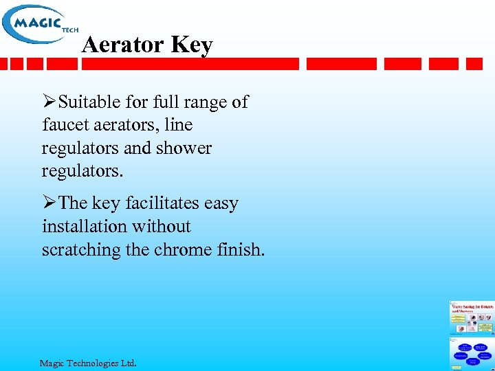 Aerator Key ØSuitable for full range of faucet aerators, line regulators and shower regulators.