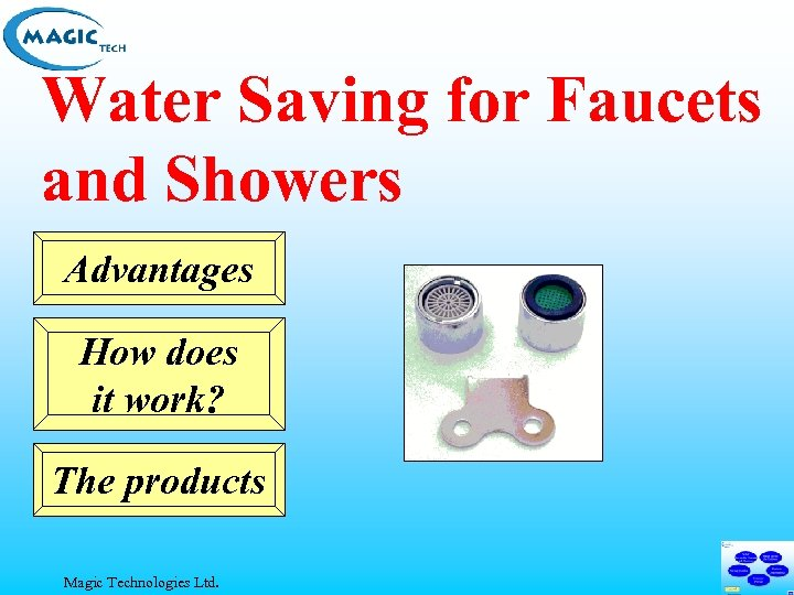 Water Saving for Faucets and Showers Advantages How does it work? The products Magic